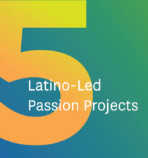 5 Latino-Led Passion Projects